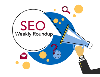 Weekly SEO Round Up