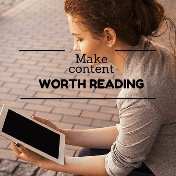 Make Content Worth Reading